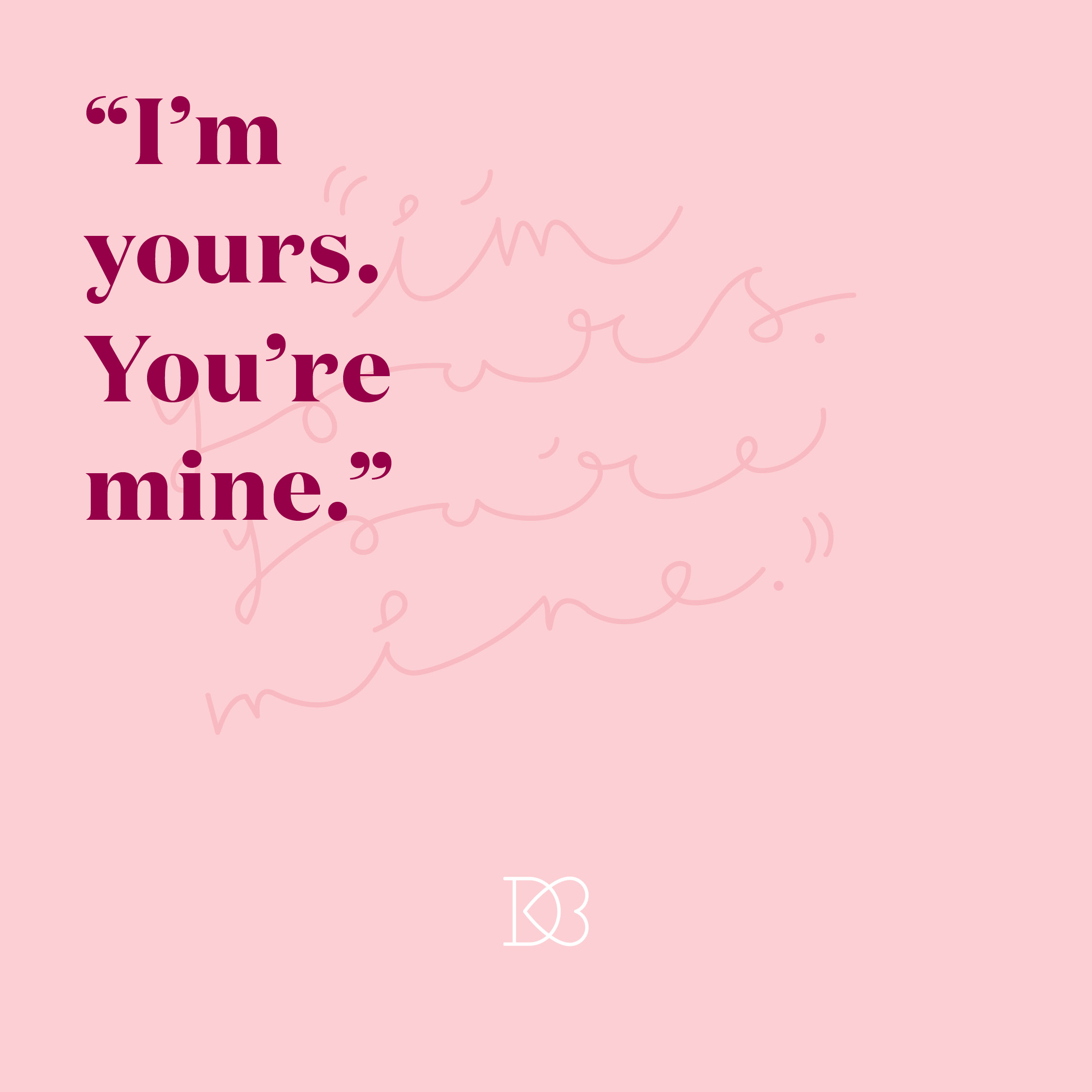 "Quote: ""I'm yours. You're mine.""  