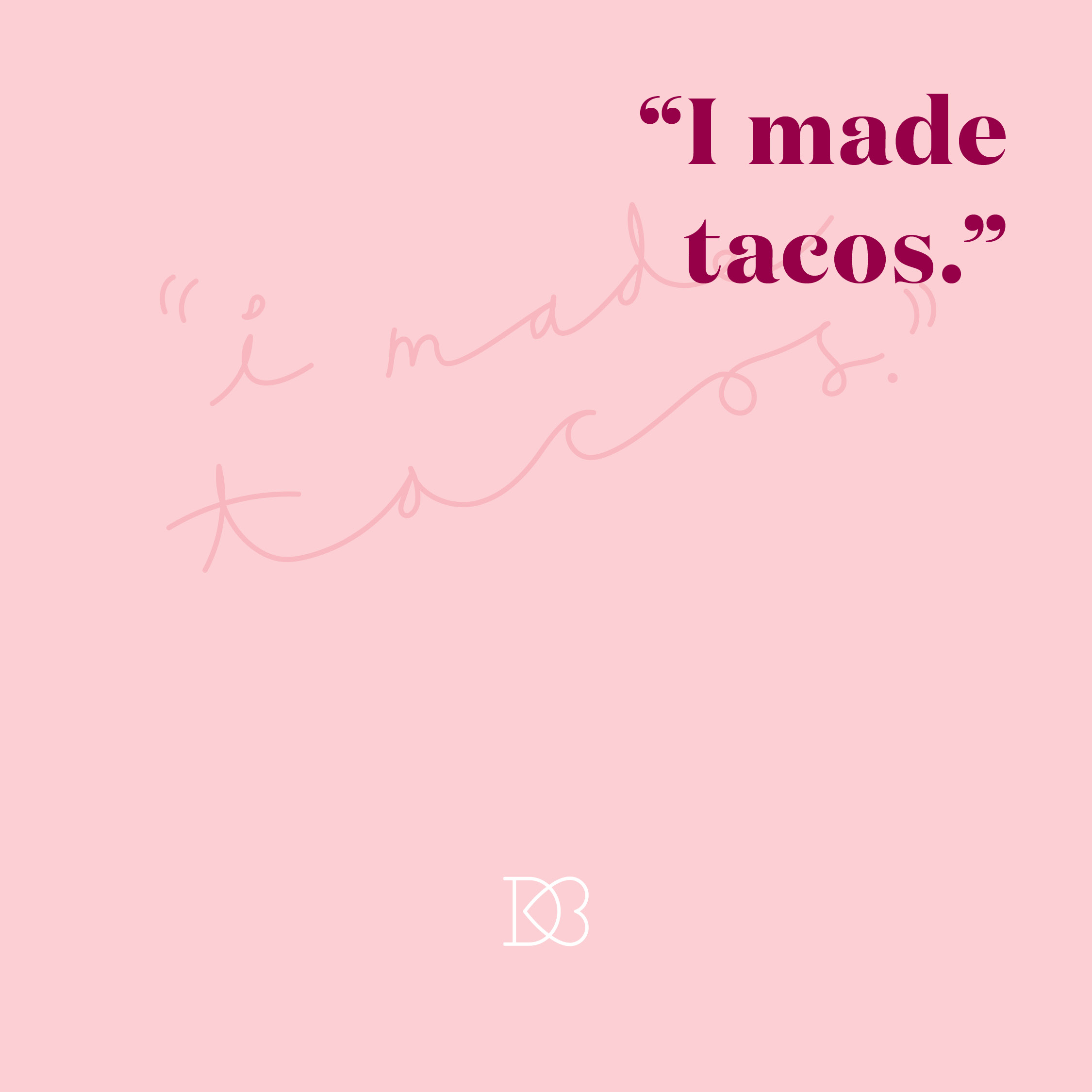 "Quote: ""I made tacos.""  